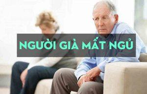Bệnh rối loạn giấc ngủ, mất ngủ ở người già? Cách điều trị